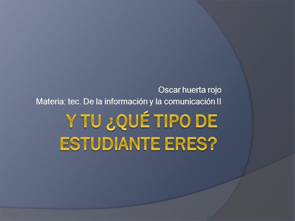 Oscar huerta rojo Materia: tec. De la información y la comunicación II