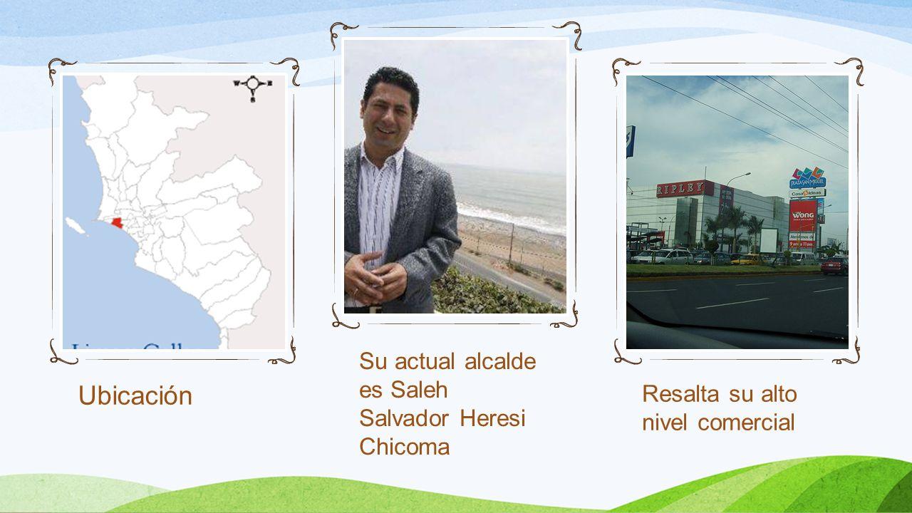 Ubicación Su actual alcalde es Saleh Salvador Heresi Chicoma Resalta su alto nivel comercial