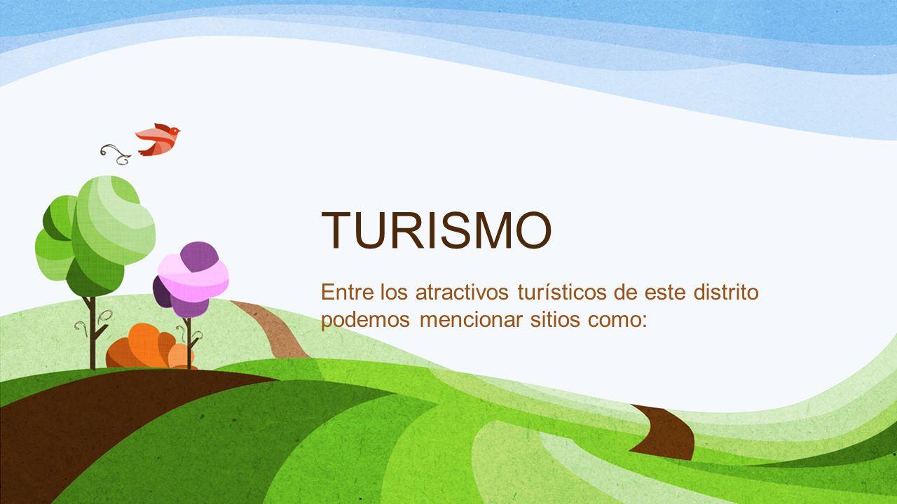 TURISMO Entre los atractivos turísticos de este distrito podemos mencionar sitios como: