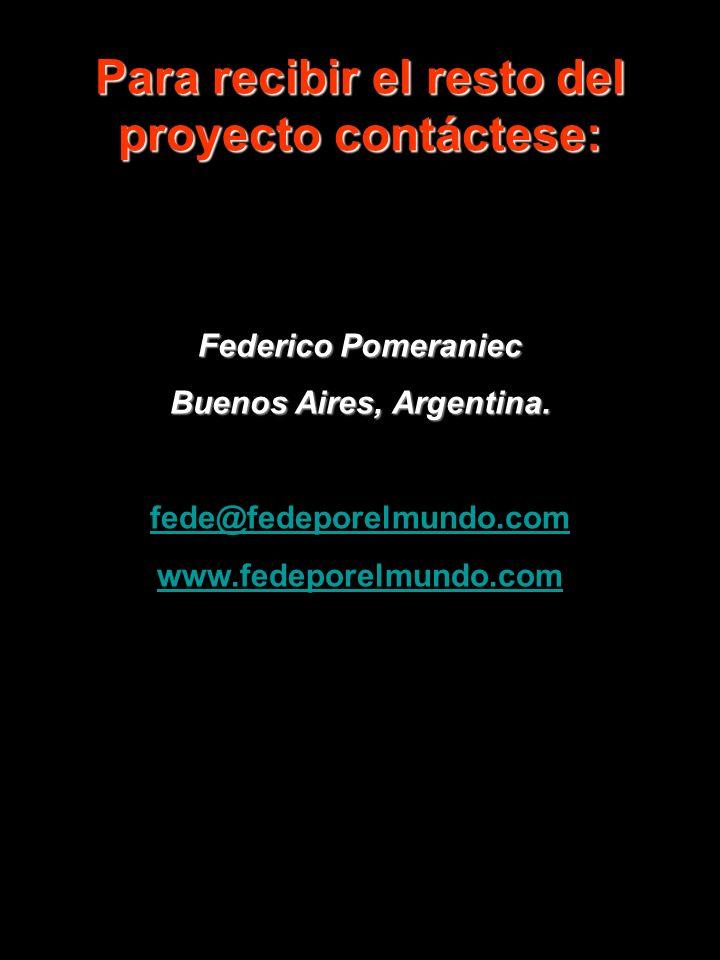 Para recibir el resto del proyecto contáctese: Federico Pomeraniec Buenos Aires, Argentina. fede@fedeporelmundo.com www.fedeporelmundo.com