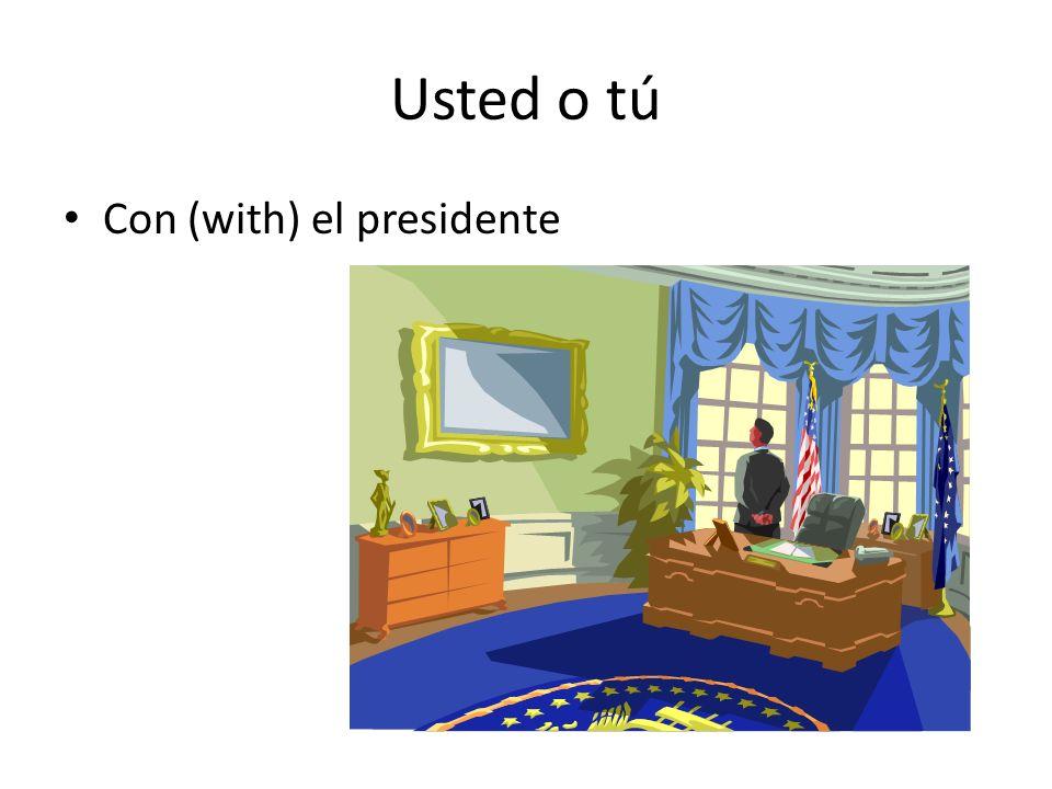 Usted o tú Con (with) el presidente