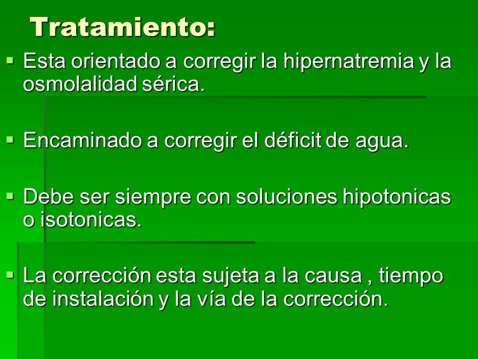 Tratamiento: Esta orientado a corregir la hipernatremia y la osmolalidad sérica. Esta orientado a corregir la hipernatremia y la osmolalidad sérica. E