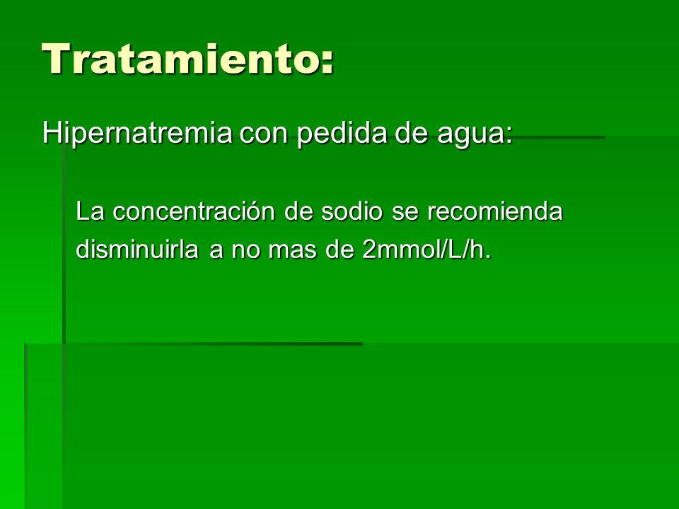 Tratamiento: Hipernatremia con pedida de agua: La concentración de sodio se recomienda disminuirla a no mas de 2mmol/L/h.