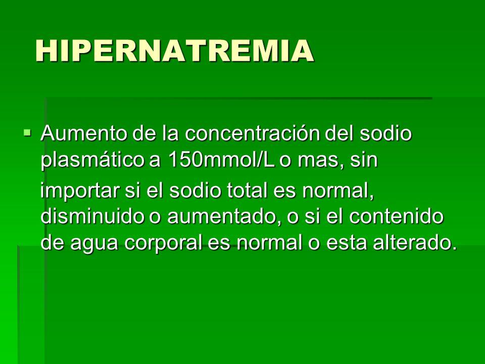 HIPERNATREMIA HIPERNATREMIA Aumento de la concentración del sodio plasmático a 150mmol/L o mas, sin Aumento de la concentración del sodio plasmático a