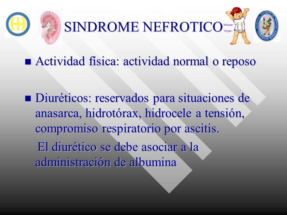 SINDROME NEFROTICO Actividad física: actividad normal o reposo Actividad física: actividad normal o reposo Diuréticos: reservados para situaciones de