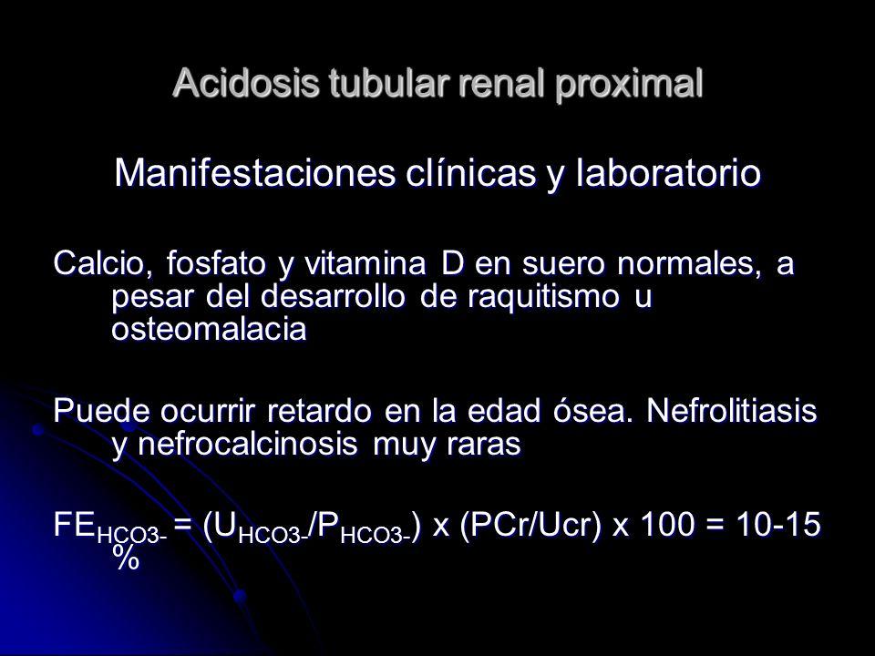Acidosis tubular renal proximal Manifestaciones clínicas y laboratorio Calcio, fosfato y vitamina D en suero normales, a pesar del desarrollo de raquitismo u osteomalacia Puede ocurrir retardo en la edad ósea.