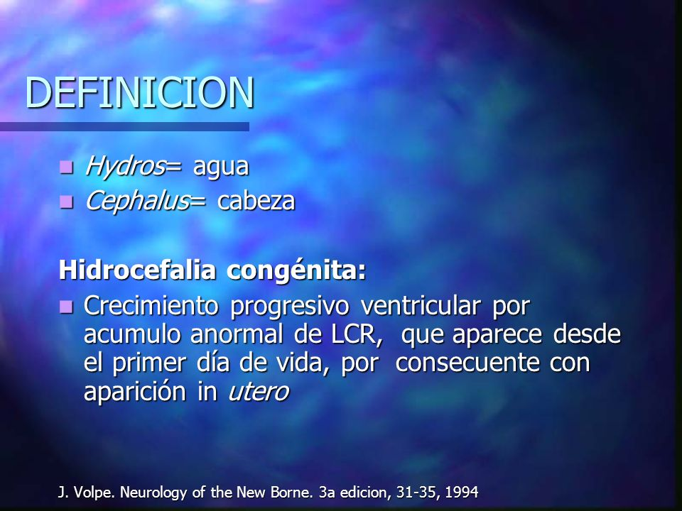 DEFINICION Hydros= agua Hydros= agua Cephalus= cabeza Cephalus= cabeza Hidrocefalia congénita: Crecimiento progresivo ventricular por acumulo anormal