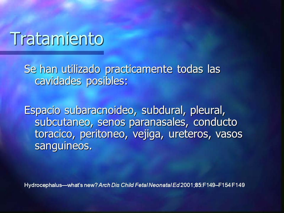 Tratamiento Se han utilizado practicamente todas las cavidades posibles: Espacio subaracnoideo, subdural, pleural, subcutaneo, senos paranasales, cond
