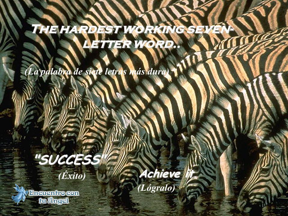 The hardest working seven- letter word.. SUCCESS Achieve it.
