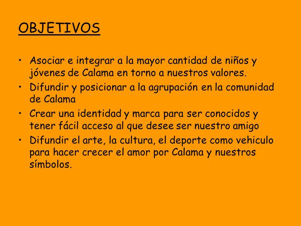 OBJETIVOS Asociar e integrar a la mayor cantidad de niños y jóvenes de Calama en torno a nuestros valores.