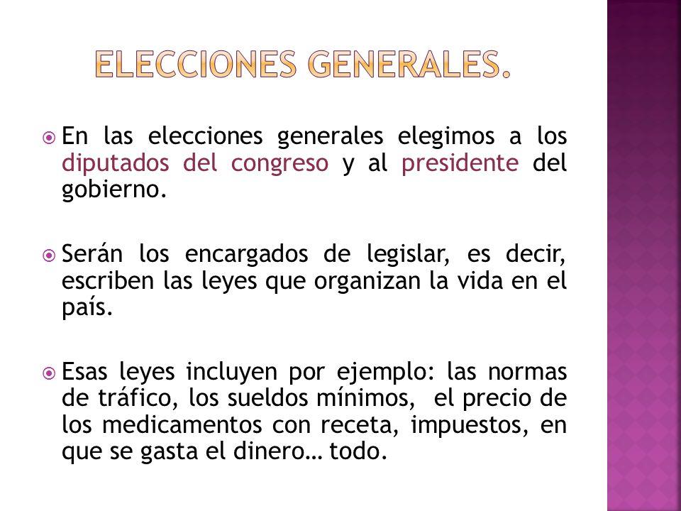 En las elecciones generales elegimos a los diputados del congreso y al presidente del gobierno. Serán los encargados de legislar, es decir, escriben l