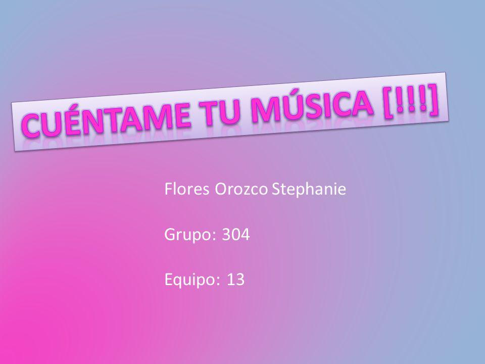 Flores Orozco Stephanie Grupo: 304 Equipo: 13