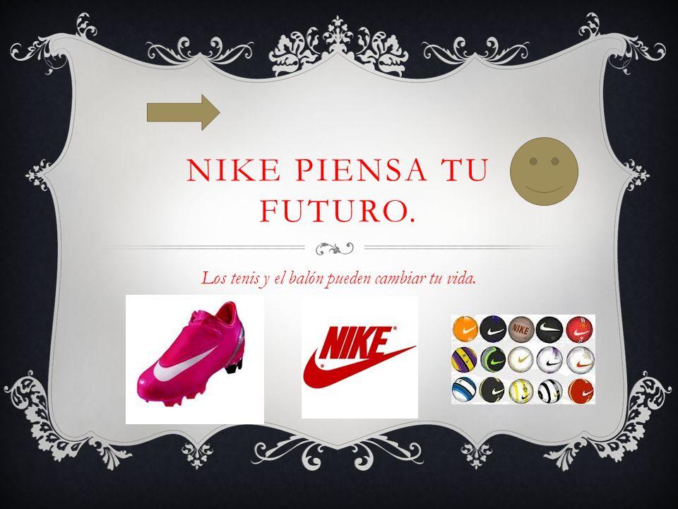 NIKE PIENSA TU FUTURO. Los tenis y el balón pueden cambiar tu vida.