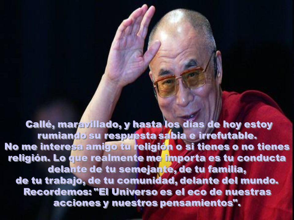 Él respondió: - Aquello que te hace más compasivo, más sensible, más desapegado, más amoroso, más humanitario, más responsable, más ético...