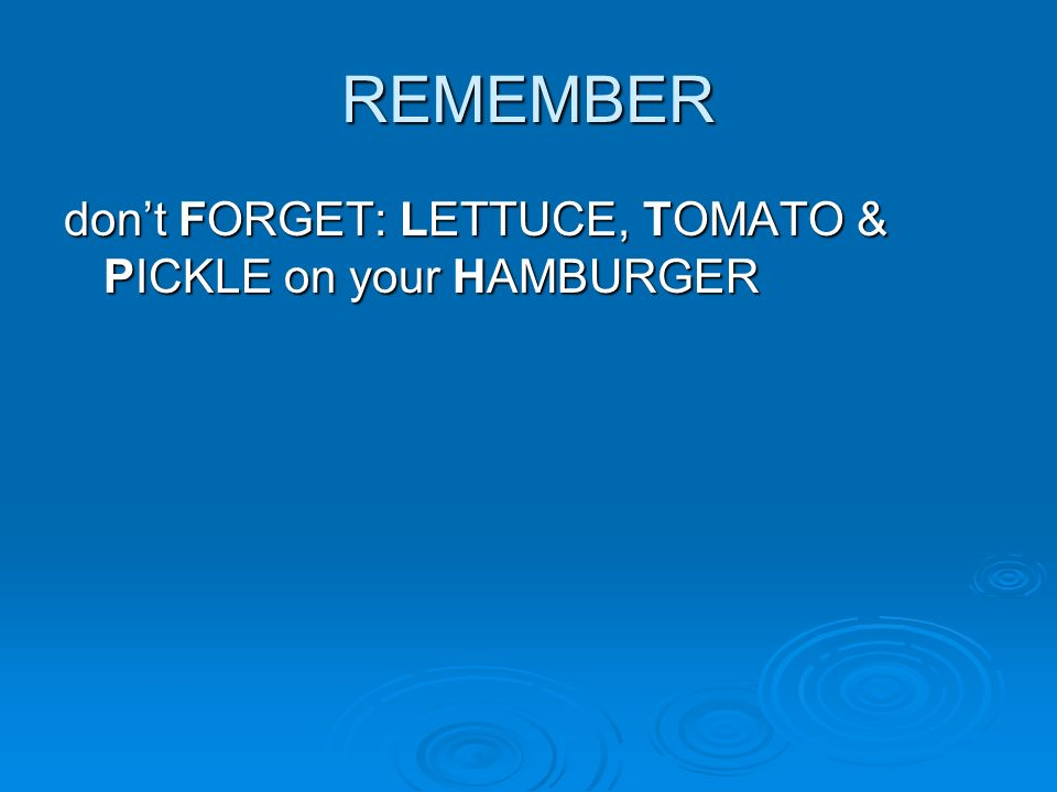 REMEMBER dont FORGET: LETTUCE, TOMATO & PICKLE on your HAMBURGER