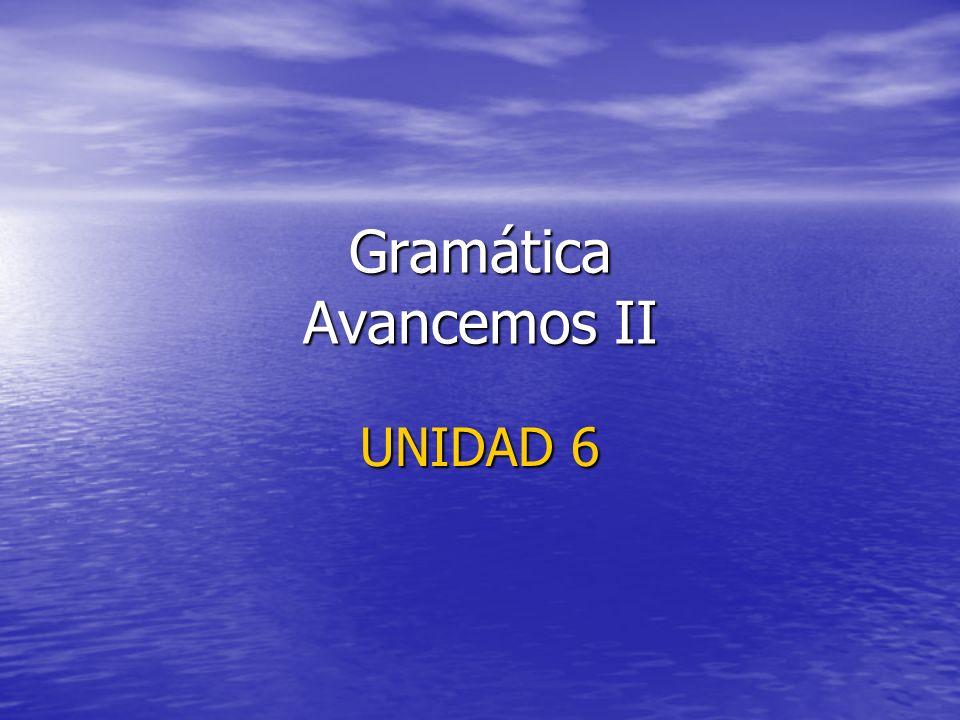 Gramática Avancemos II UNIDAD 6
