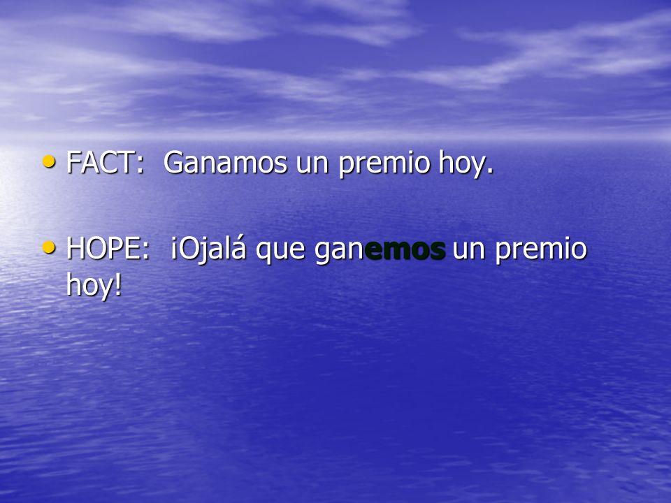 FACT: Ganamos un premio hoy. FACT: Ganamos un premio hoy. HOPE: ¡Ojalá que ganemos un premio hoy! HOPE: ¡Ojalá que ganemos un premio hoy!