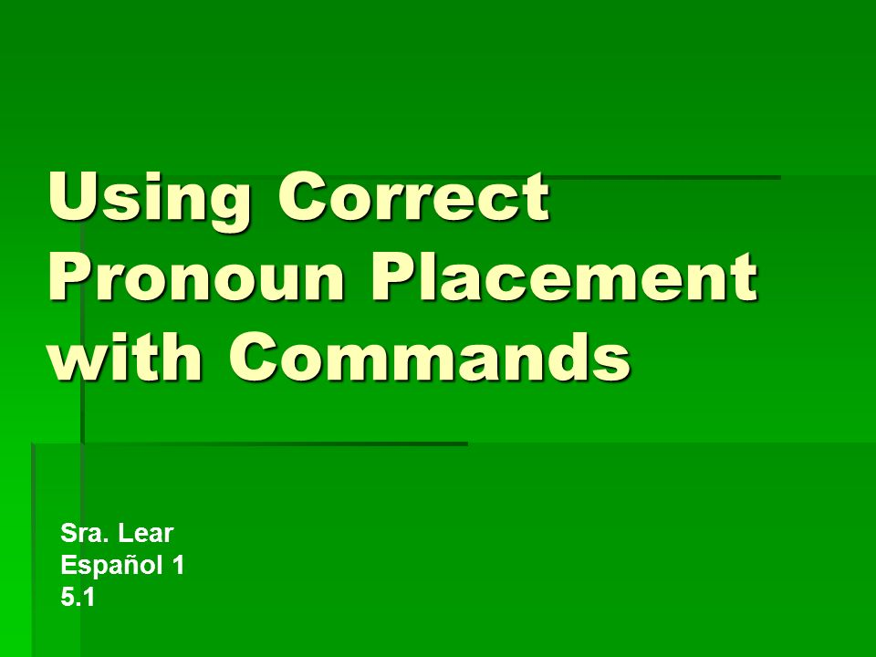 Using Correct Pronoun Placement with Commands Sra. Lear Español 1 5.1