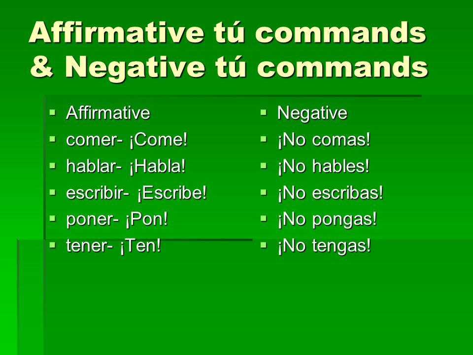 Affirmative tú commands & Negative tú commands Affirmative Affirmative comer- ¡Come.
