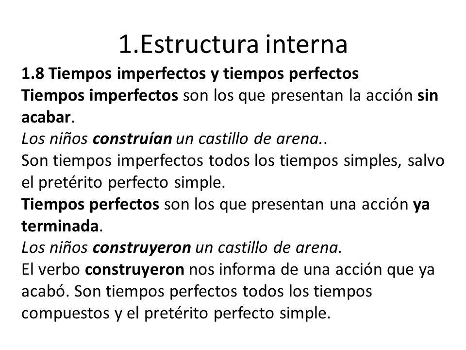 1.Estructura interna 1.8 Tiempos imperfectos y tiempos perfectos Tiempos imperfectos son los que presentan la acción sin acabar. Los niños construían