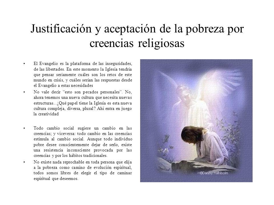Justificación y aceptación de la pobreza por creencias religiosas El Evangelio es la plataforma de las inseguridades, de las libertades.