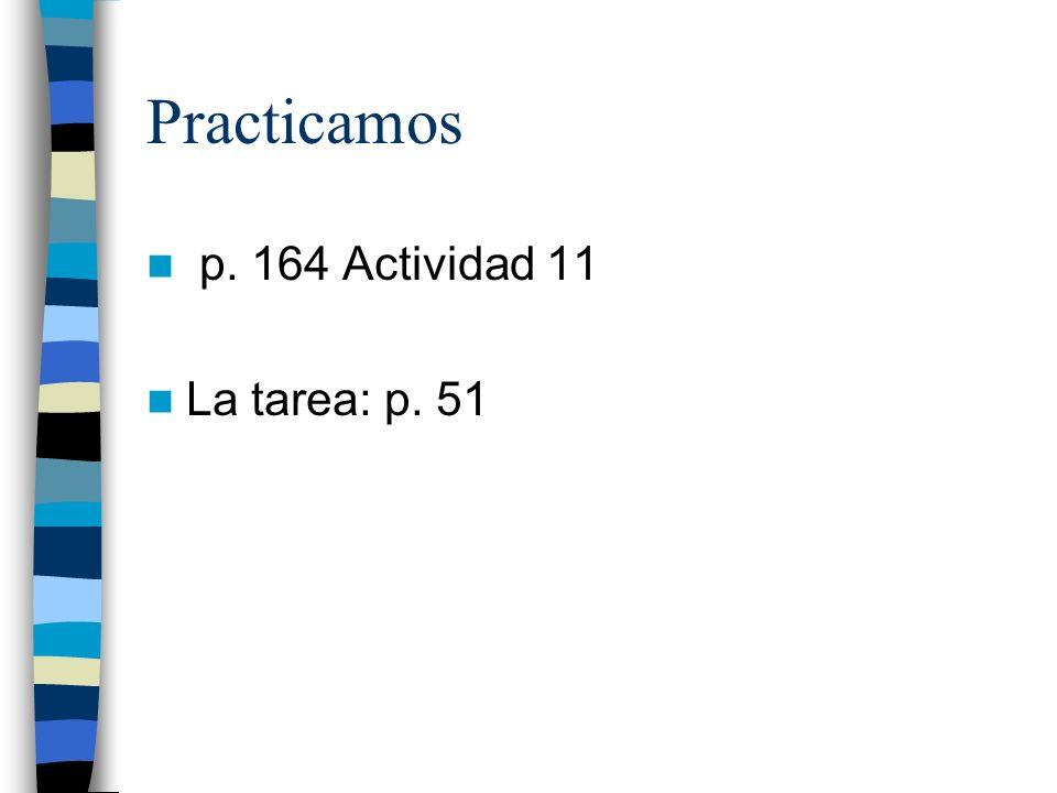 Practicamos p. 164 Actividad 11 La tarea: p. 51