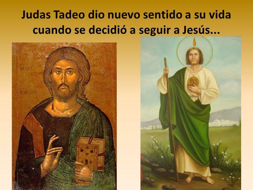 Judas Tadeo dio nuevo sentido a su vida cuando se decidió a seguir a Jesús...