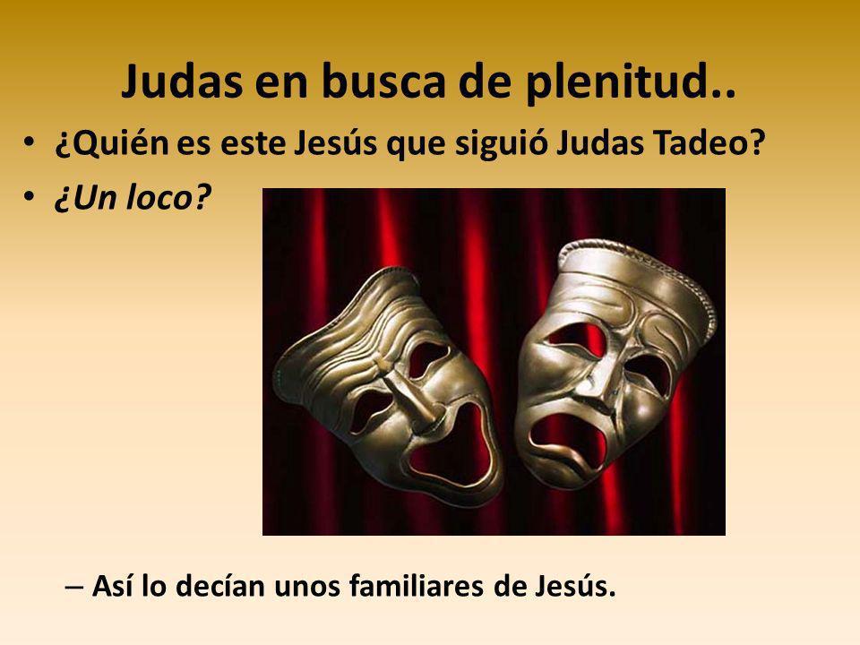 Judas en busca de plenitud..¿Quién es este Jesús que siguió Judas Tadeo.