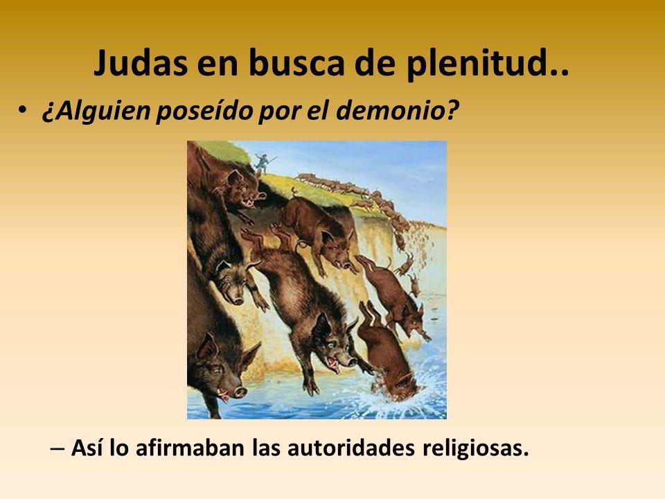 Judas en busca de plenitud..¿Alguien poseído por el demonio.
