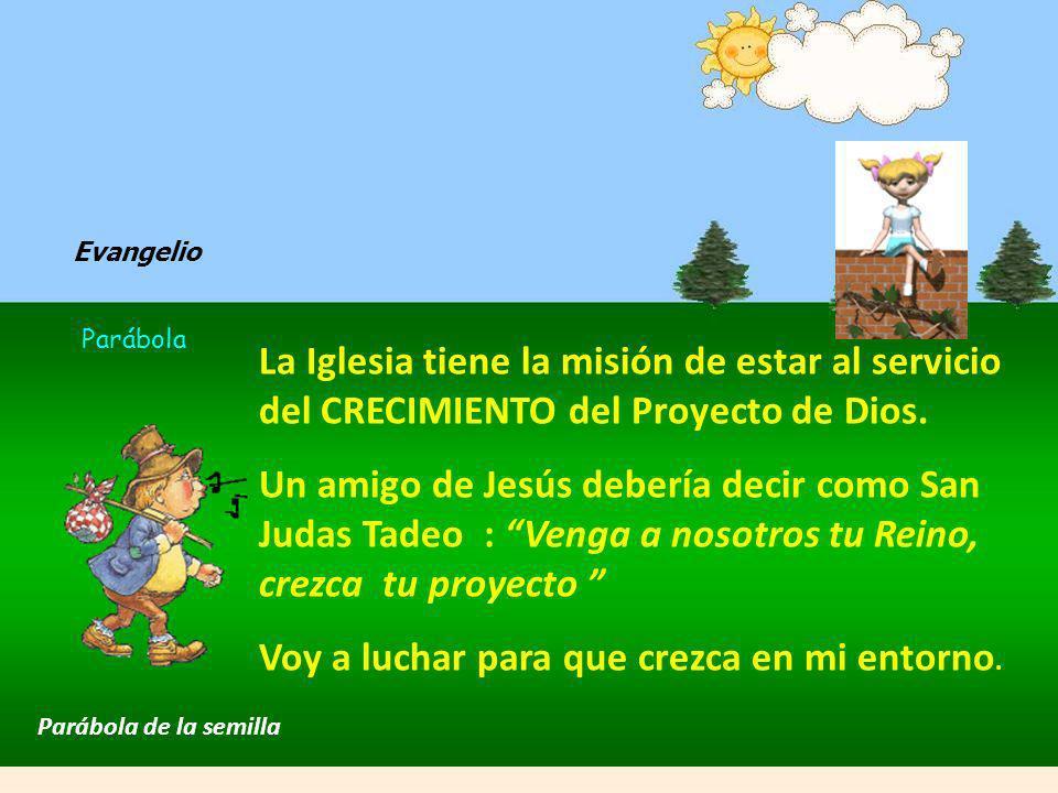 La Iglesia tiene la misión de estar al servicio del CRECIMIENTO del Proyecto de Dios.