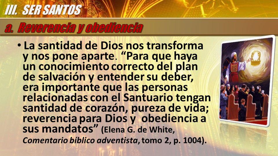 La santidad de Dios nos transforma y nos pone aparte. Para que haya un conocimiento correcto del plan de salvación y entender su deber, era importante