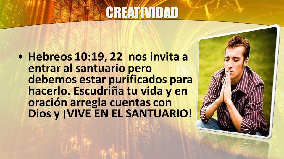 CREATIVIDAD Hebreos 10:19, 22 nos invita a entrar al santuario pero debemos estar purificados para hacerlo. Escudriña tu vida y en oración arregla cue