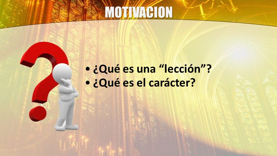 MOTIVACION ¿Qué es una lección? ¿Qué es el carácter?