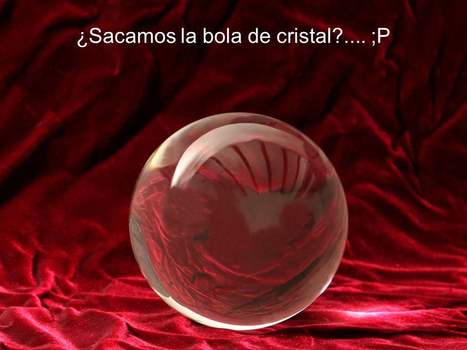 ¿Sacamos la bola de cristal?.... ;P