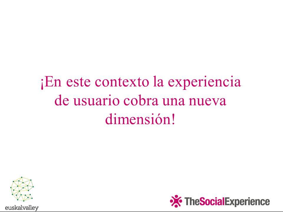 ¡En este contexto la experiencia de usuario cobra una nueva dimensión!