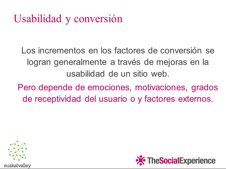 Los incrementos en los factores de conversión se logran generalmente a través de mejoras en la usabilidad de un sitio web.