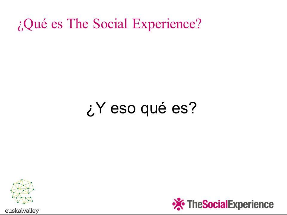 ¿Y eso qué es? ¿Qué es The Social Experience?