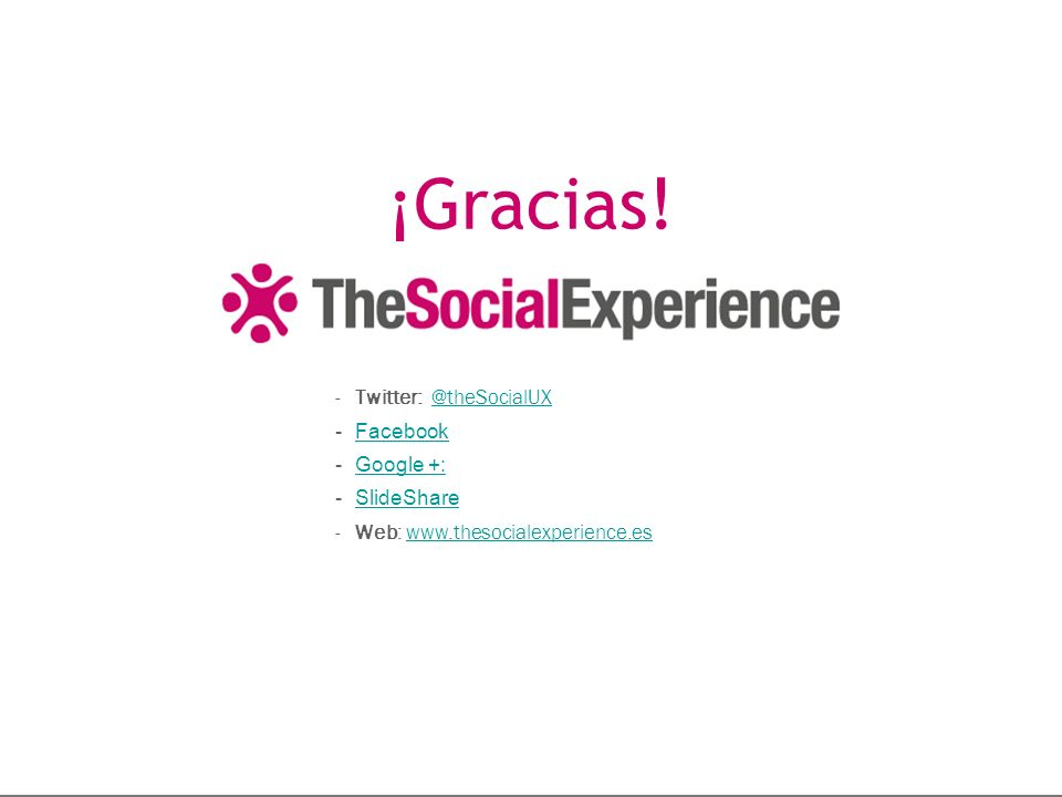 ¡Gracias! -Twitter: @theSocialUX@theSocialUX -FacebookFacebook -Google +:Google +: -SlideShareSlideShare -Web: www.thesocialexperience.eswww.thesocial