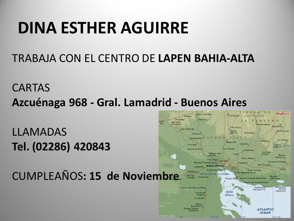 DINA ESTHER AGUIRRE TRABAJA CON EL CENTRO DE LAPEN BAHIA-ALTA CARTAS Azcuénaga 968 - Gral. Lamadrid - Buenos Aires LLAMADAS Tel. (02286) 420843 CUMPLE