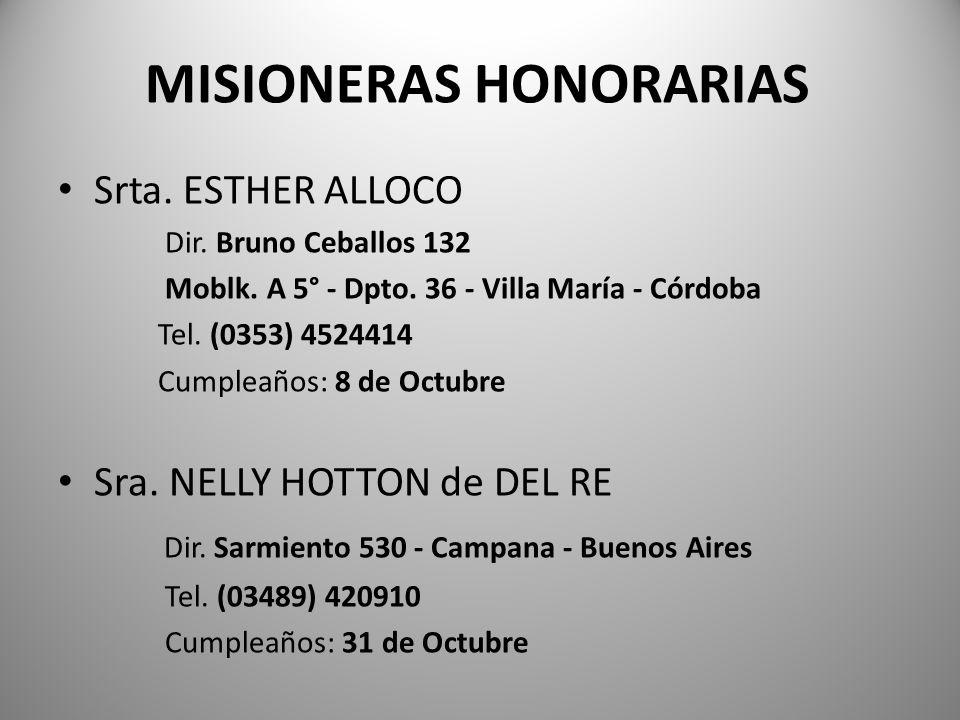 MISIONERAS HONORARIAS Srta. ESTHER ALLOCO Dir. Bruno Ceballos 132 Moblk. A 5° - Dpto. 36 - Villa María - Córdoba Tel. (0353) 4524414 Cumpleaños: 8 de