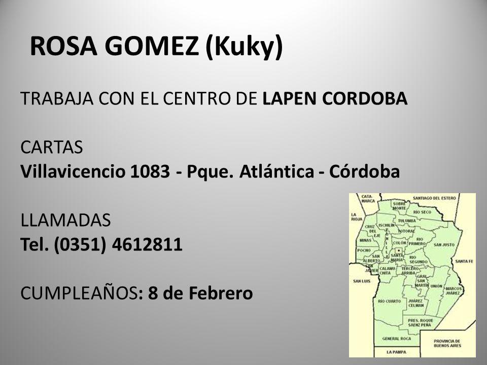 ROSA GOMEZ (Kuky) TRABAJA CON EL CENTRO DE LAPEN CORDOBA CARTAS Villavicencio 1083 - Pque. Atlántica - Córdoba LLAMADAS Tel. (0351) 4612811 CUMPLEAÑOS