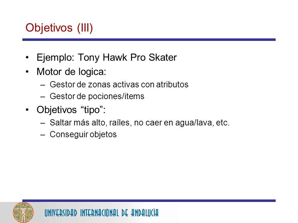 Objetivos (III) Ejemplo: Tony Hawk Pro Skater Motor de logica: –Gestor de zonas activas con atributos –Gestor de pociones/items Objetivos tipo: –Saltar más alto, raíles, no caer en agua/lava, etc.