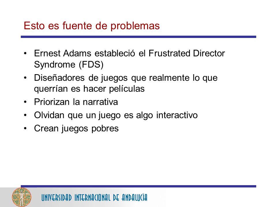 Esto es fuente de problemas Ernest Adams estableció el Frustrated Director Syndrome (FDS) Diseñadores de juegos que realmente lo que querrían es hacer películas Priorizan la narrativa Olvidan que un juego es algo interactivo Crean juegos pobres