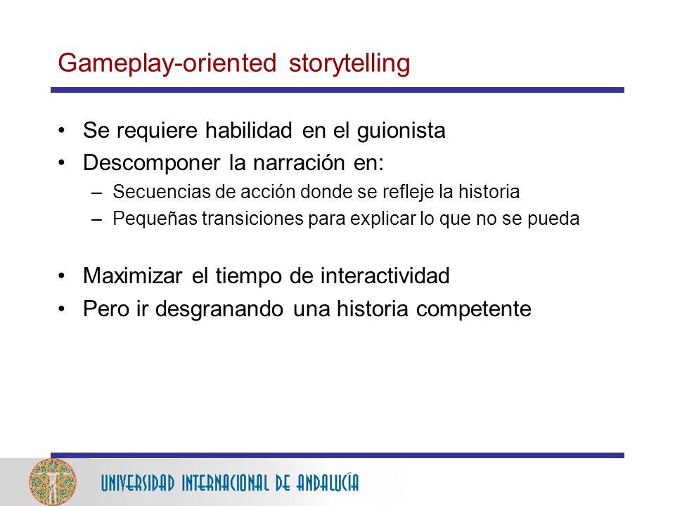 Gameplay-oriented storytelling Se requiere habilidad en el guionista Descomponer la narración en: –Secuencias de acción donde se refleje la historia –Pequeñas transiciones para explicar lo que no se pueda Maximizar el tiempo de interactividad Pero ir desgranando una historia competente
