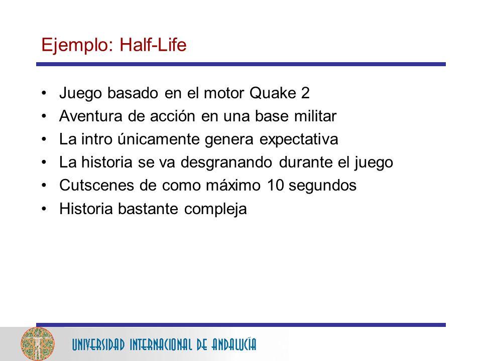 Ejemplo: Half-Life Juego basado en el motor Quake 2 Aventura de acción en una base militar La intro únicamente genera expectativa La historia se va desgranando durante el juego Cutscenes de como máximo 10 segundos Historia bastante compleja