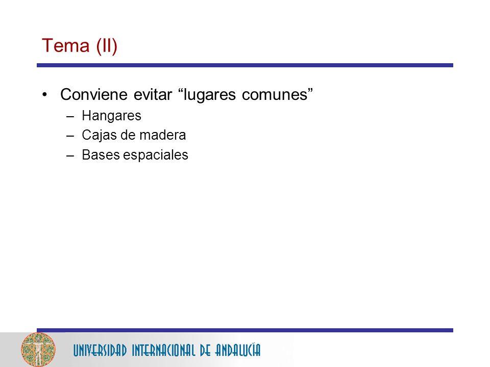 Tema (II) Conviene evitar lugares comunes –Hangares –Cajas de madera –Bases espaciales