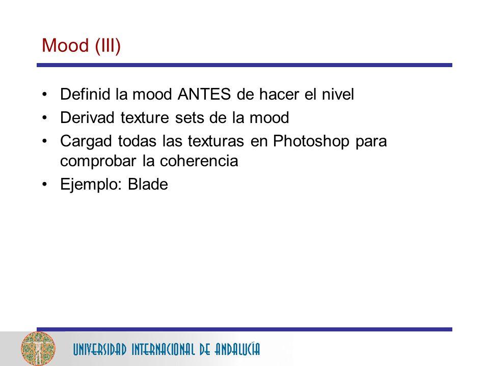 Mood (III) Definid la mood ANTES de hacer el nivel Derivad texture sets de la mood Cargad todas las texturas en Photoshop para comprobar la coherencia Ejemplo: Blade