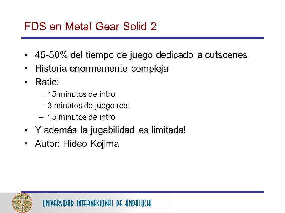 FDS en Metal Gear Solid 2 45-50% del tiempo de juego dedicado a cutscenes Historia enormemente compleja Ratio: –15 minutos de intro –3 minutos de juego real –15 minutos de intro Y además la jugabilidad es limitada.