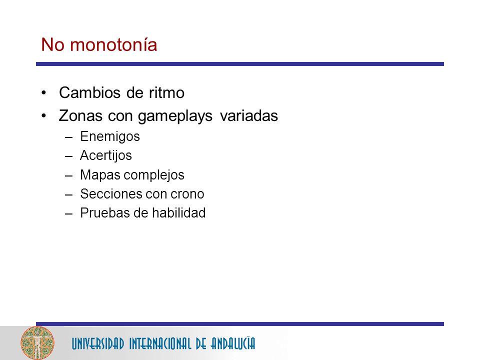 No monotonía Cambios de ritmo Zonas con gameplays variadas –Enemigos –Acertijos –Mapas complejos –Secciones con crono –Pruebas de habilidad
