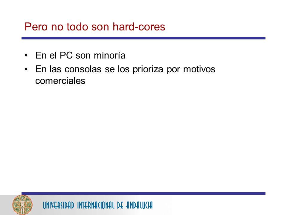 Pero no todo son hard-cores En el PC son minoría En las consolas se los prioriza por motivos comerciales